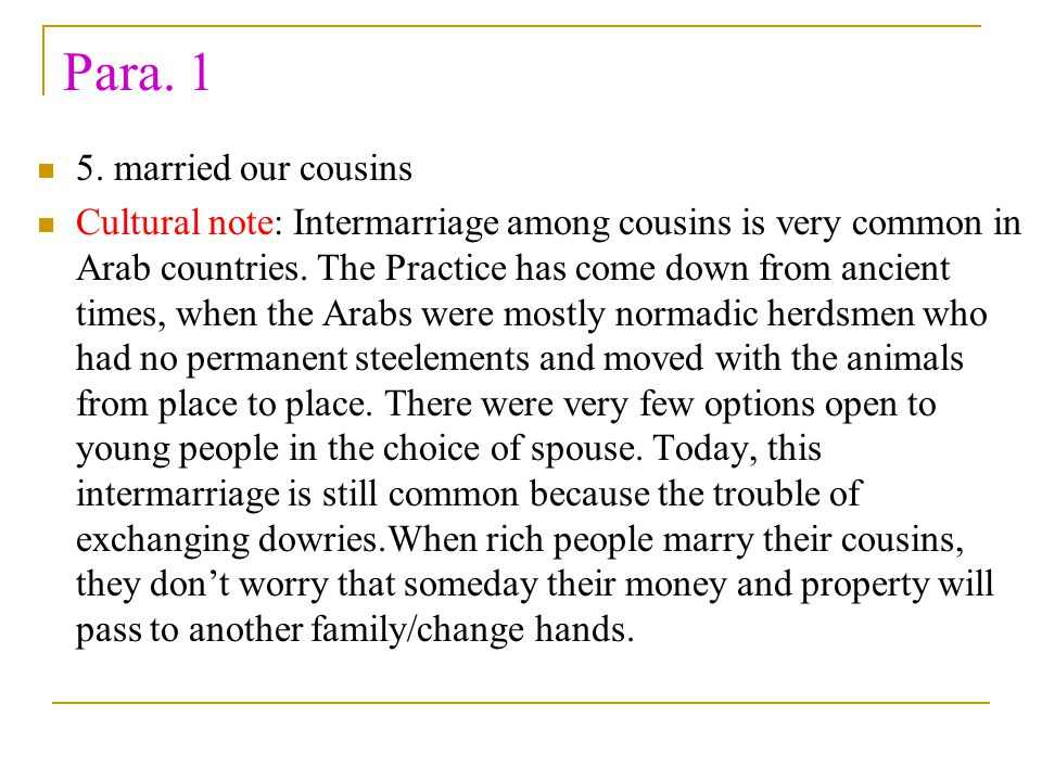 Para. 1 5. married our cousins Cultural note: Intermarriage among cousins is very common in Arab countries. The Practice has come down from ancient ti