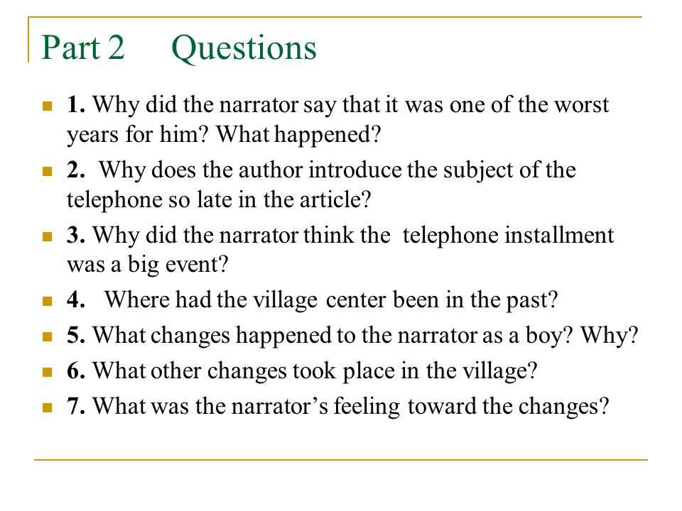 Part 2 Questions 1. Why did the narrator say that it was one of the worst years for him? What happened? 2. Why does the author introduce the subject o