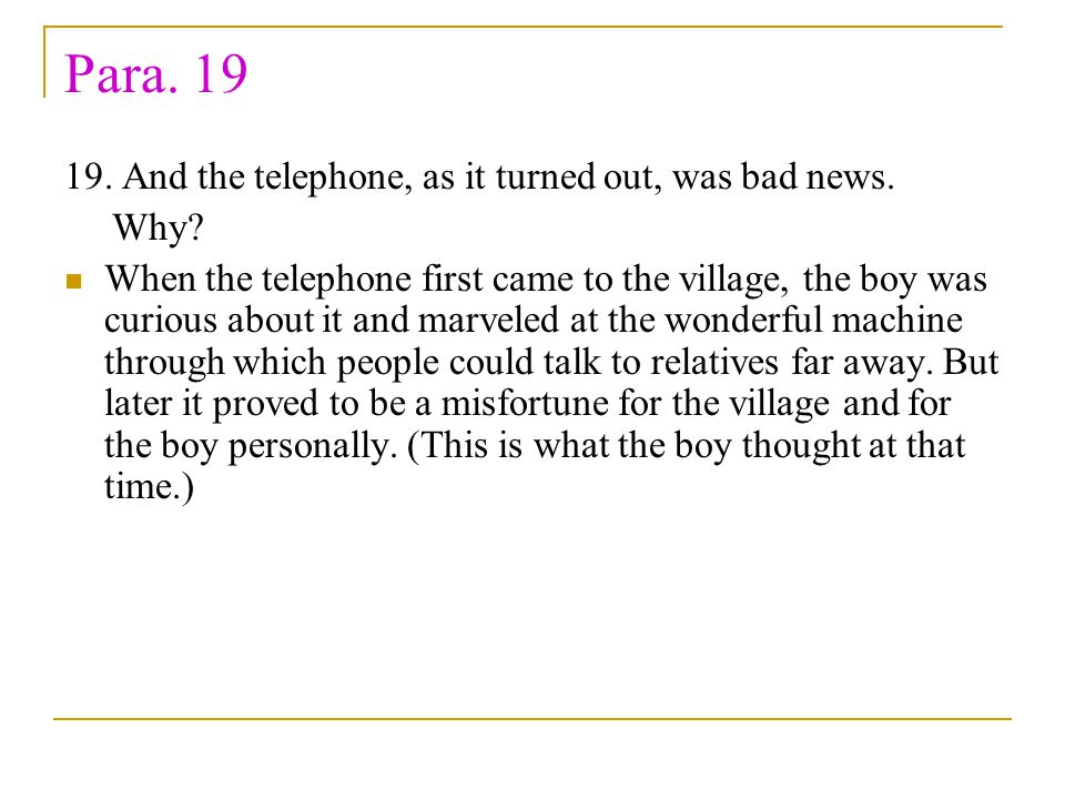 Para. 19 19. And the telephone, as it turned out, was bad news. Why? When the telephone first came to the village, the boy was curious about it and ma