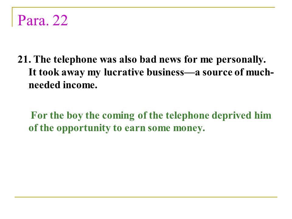 Para. 22 21. The telephone was also bad news for me personally. It took away my lucrative business—a source of much- needed income. For the boy the co