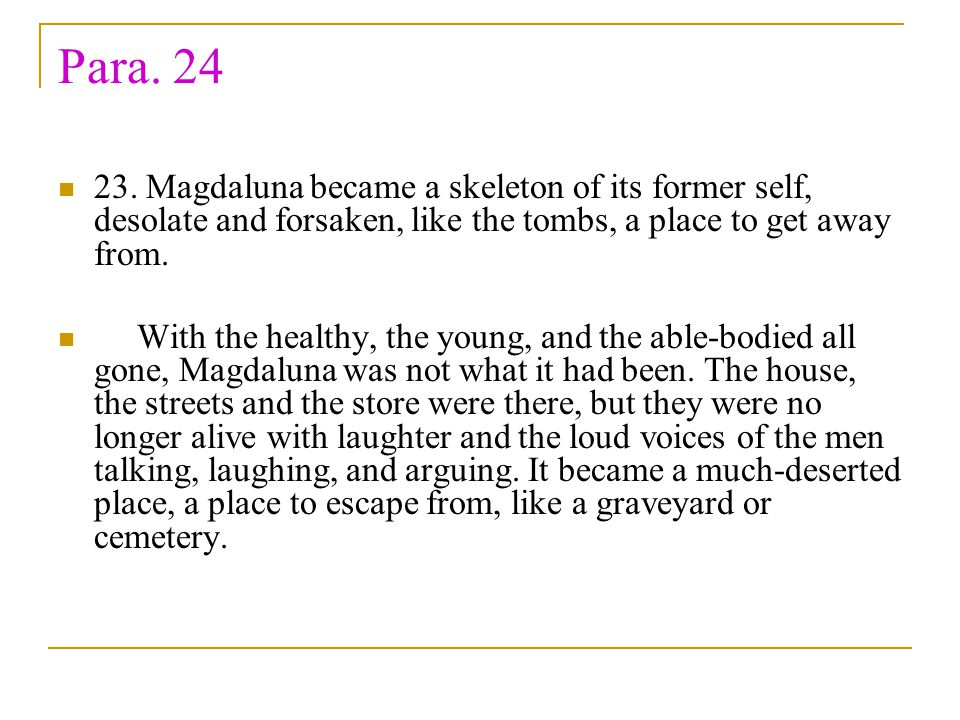 Para. 24 23. Magdaluna became a skeleton of its former self, desolate and forsaken, like the tombs, a place to get away from. With the healthy, the yo