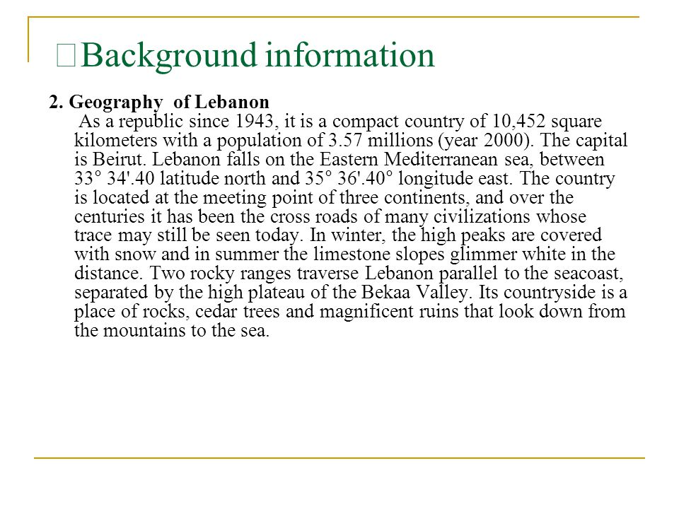 Ⅱ Background information 2. Geography of Lebanon As a republic since 1943, it is a compact country of 10,452 square kilometers with a population of 3.