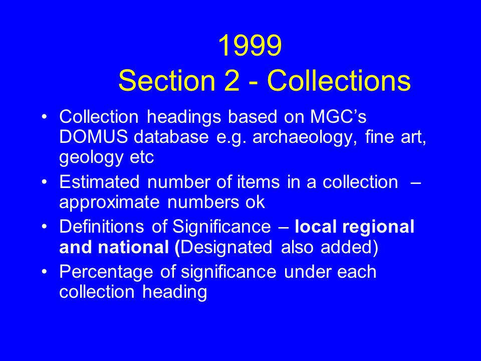 1999 Section 2 - Collections Collection headings based on MGC's DOMUS database e.g.