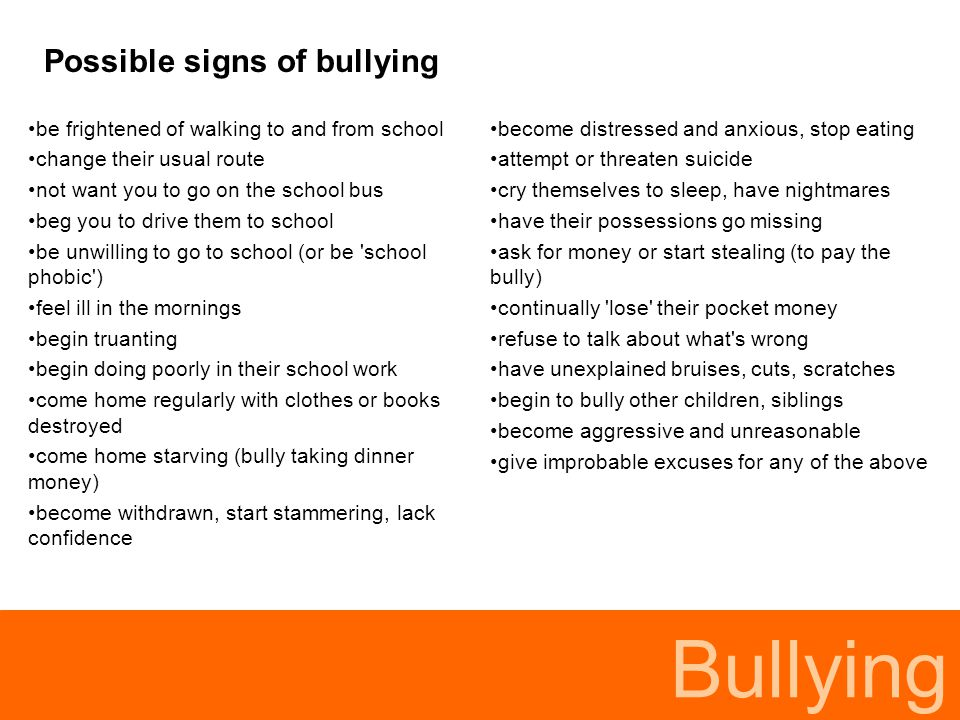 Bullying Recommended approaches for bullied children calmly talk with your child about his/her experience and feelings listen and make a note of what your child says reassure your child that he/she has done he right thing to tell you about the bullying agree next steps and way forward (ask child for suggestions) develop and practice appropriate responses explain to your child that should any further incidents occur he/she should report them to a teacher immediately Adapted from www.kidscape.org.uk