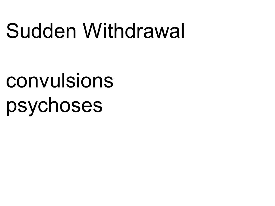Sudden Withdrawal convulsions psychoses
