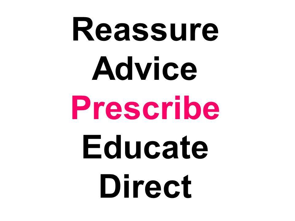 Reassure Advice Prescribe Educate Direct