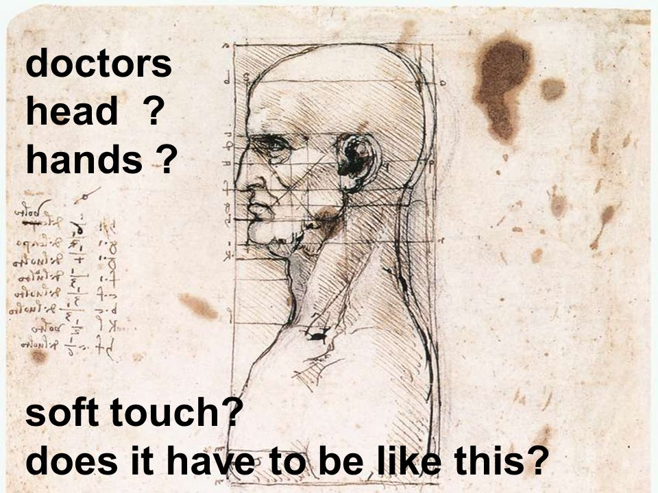 doctors head ? hands ? soft touch? does it have to be like this?