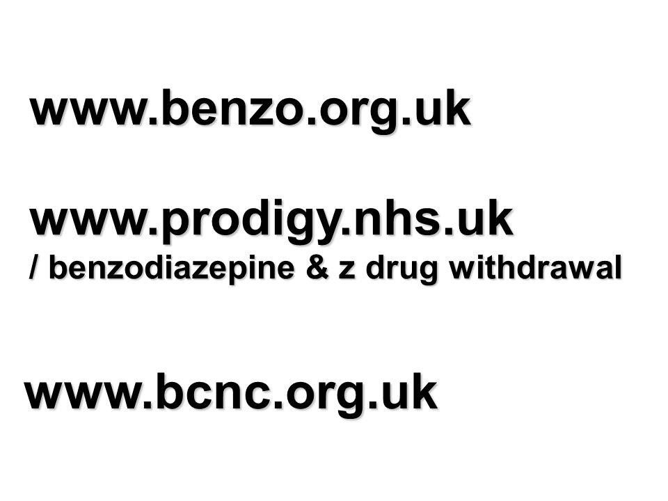www.benzo.org.uk www.prodigy.nhs.uk / benzodiazepine & z drug withdrawal www.bcnc.org.uk