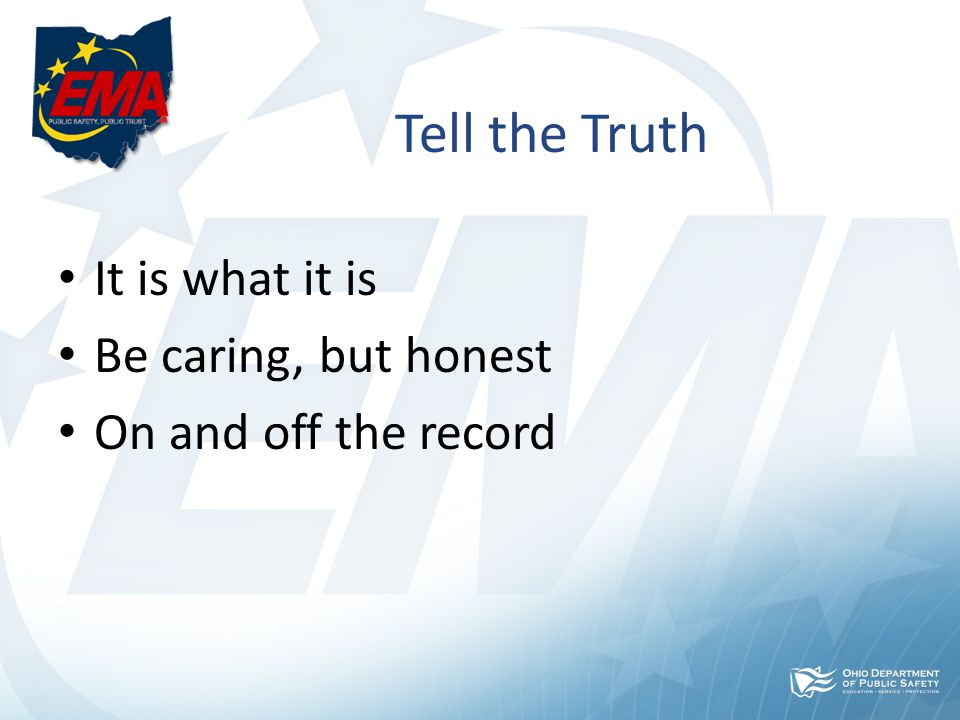 Tell the Truth It is what it is Be caring, but honest On and off the record