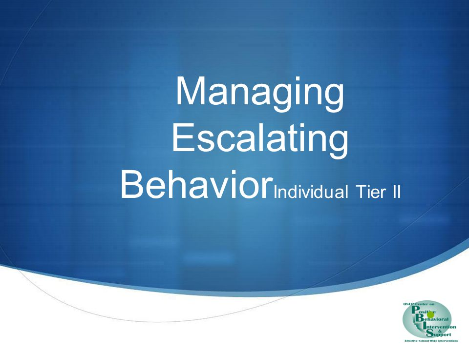 PURPOSE Enhance understanding & ways of escalating behavior sequences Understanding the Escalation Cycle Best practice Considerations Your action planning how to share with staff back home