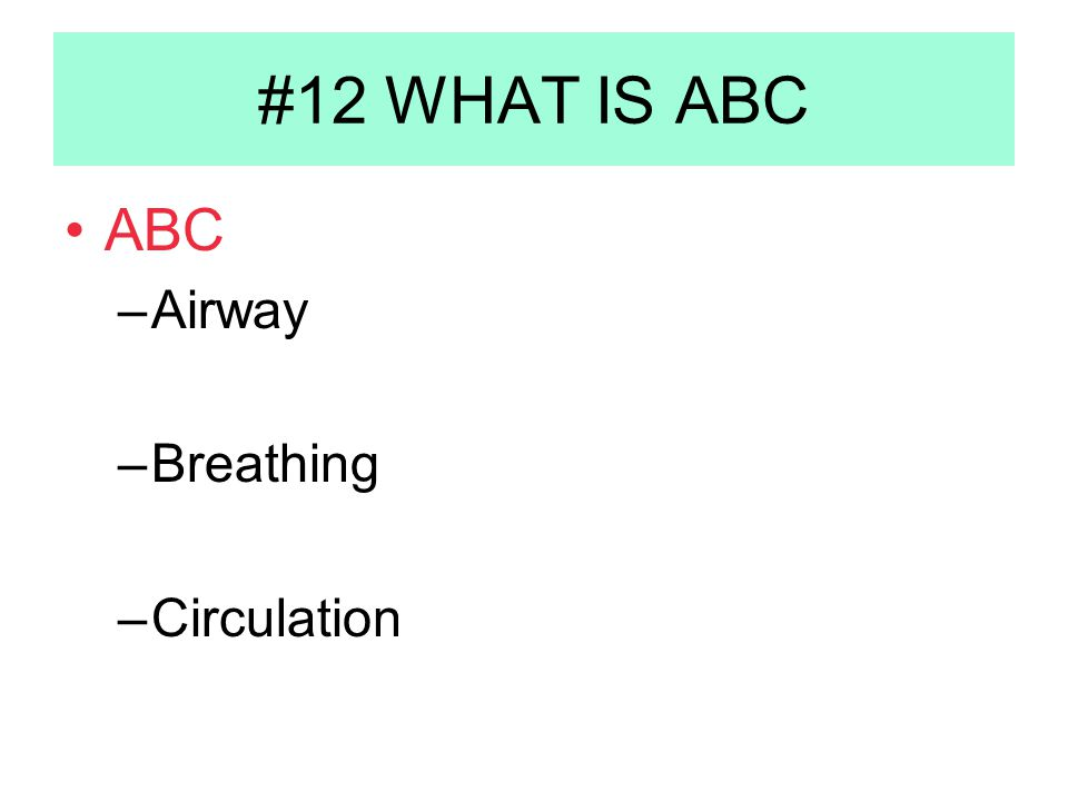 #12 WHAT IS ABC ABC –Airway –Breathing –Circulation