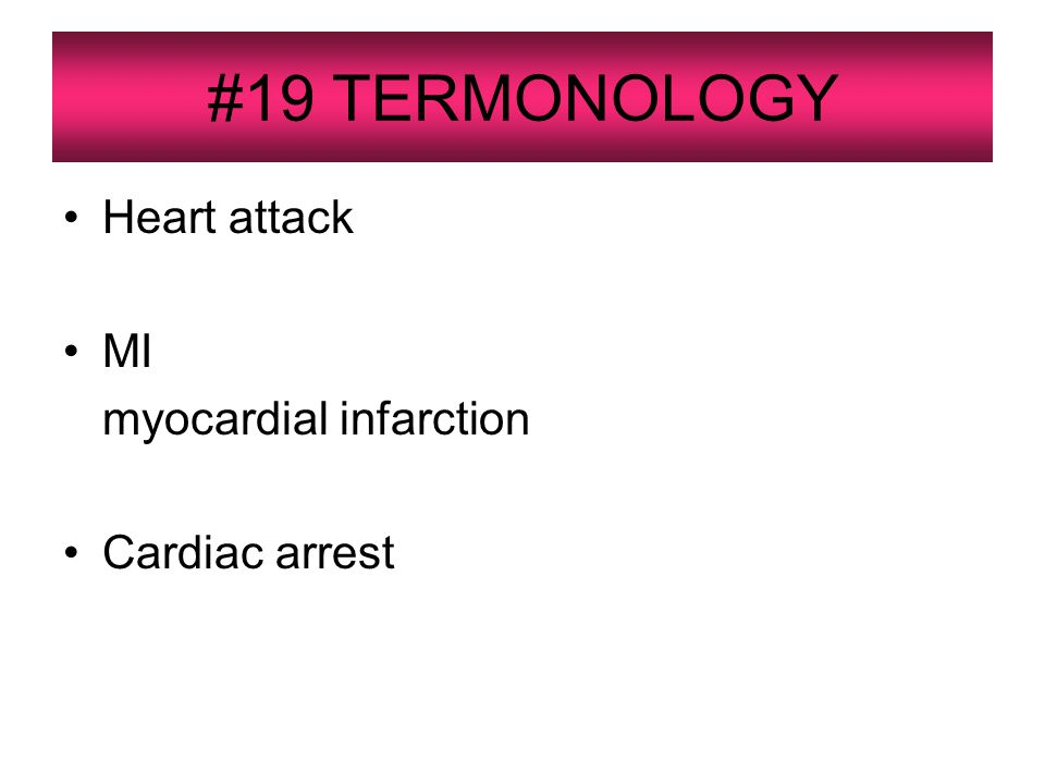 #19 TERMONOLOGY Heart attack MI myocardial infarction Cardiac arrest