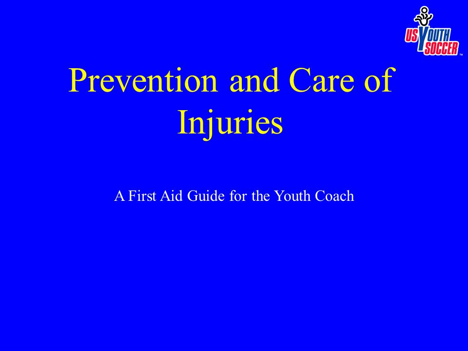 A First Aid Guide for the Youth Coach Prevention and Care of Injuries