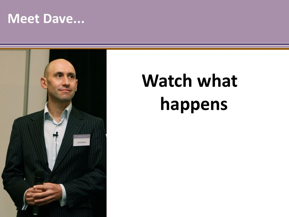 Watch what happens Meet Dave...