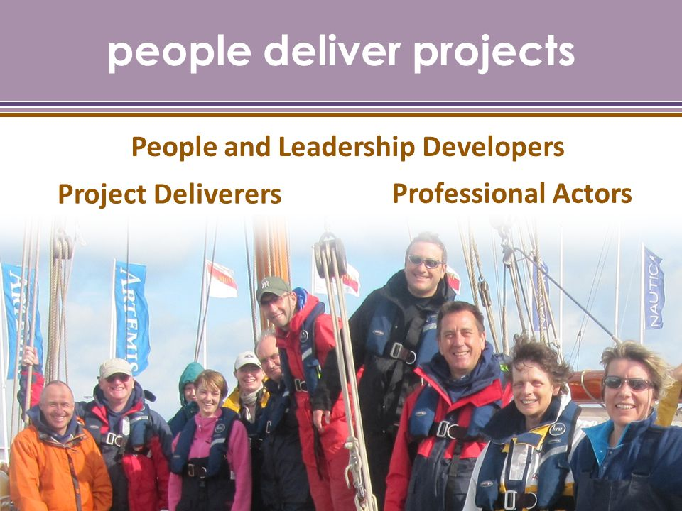 people deliver projects People and Leadership Developers Project Deliverers Professional Actors