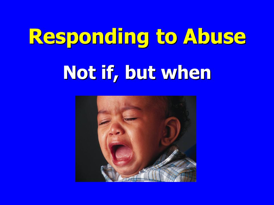 Responding to Abuse Not if, but when