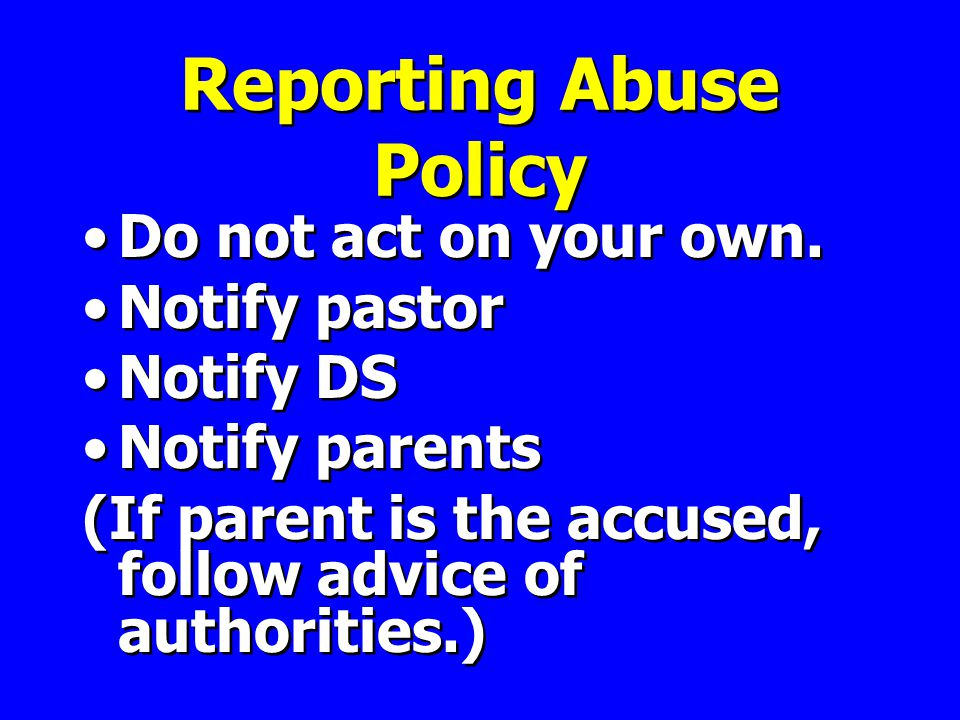 Reporting Abuse Policy Do not act on your own.
