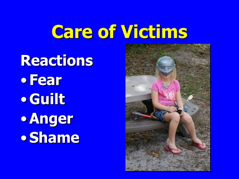 Care of Victims Reactions Fear Guilt Anger Shame Reactions Fear Guilt Anger Shame