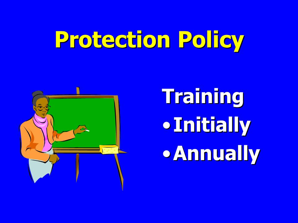 Protection Policy Training Initially Annually Training Initially Annually