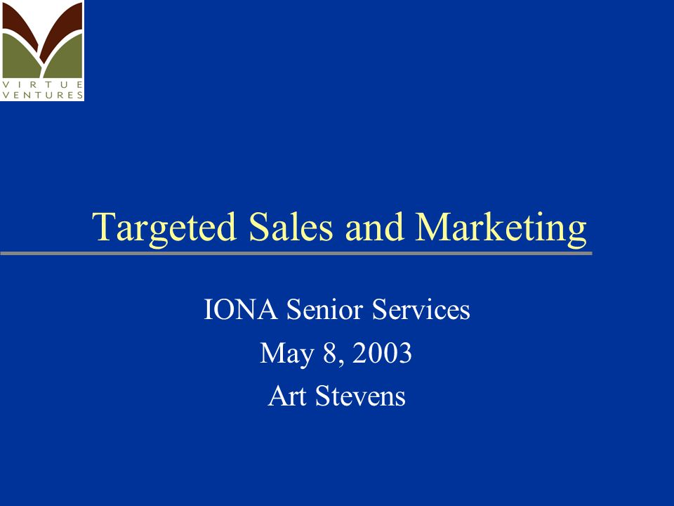 Targeted Sales and Marketing IONA Senior Services May 8, 2003 Art Stevens