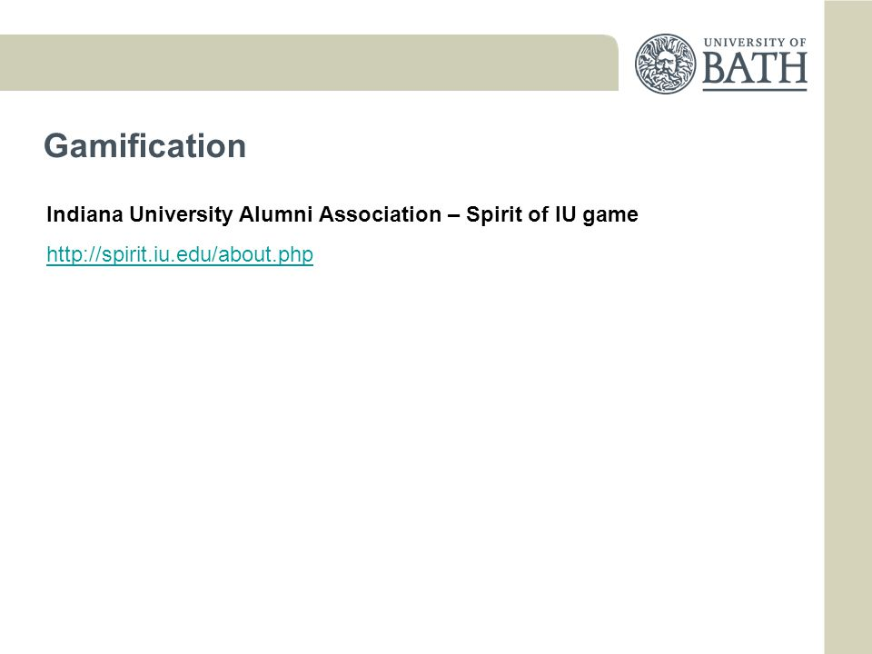 Gamification Indiana University Alumni Association – Spirit of IU game http://spirit.iu.edu/about.php