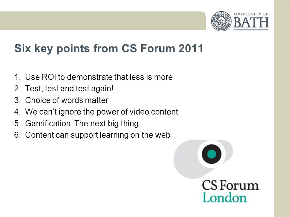 Six key points from CS Forum 2011 1.Use ROI to demonstrate that less is more 2.Test, test and test again.