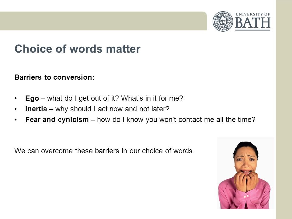 Choice of words matter Barriers to conversion: Ego – what do I get out of it.