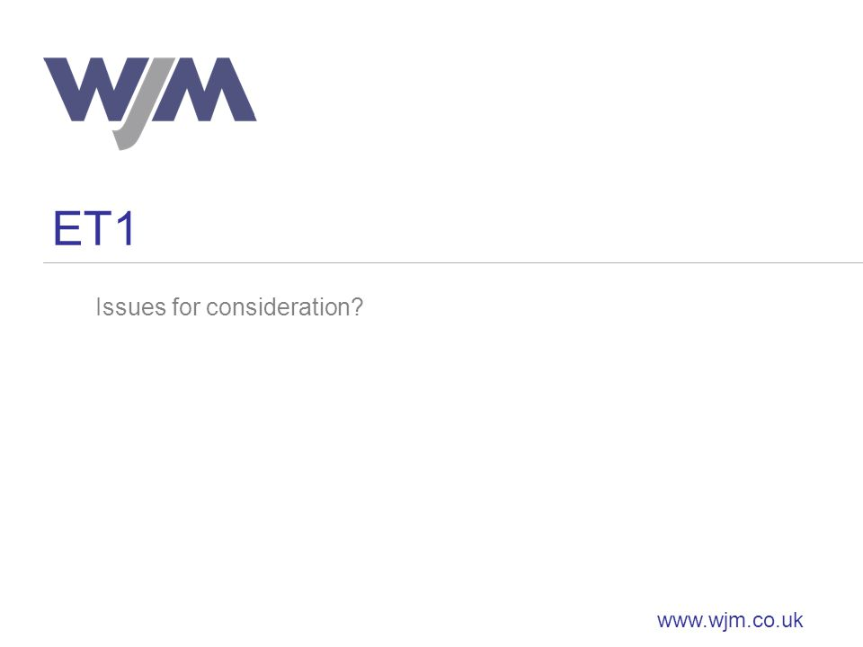 ET1 www.wjm.co.uk Issues for consideration