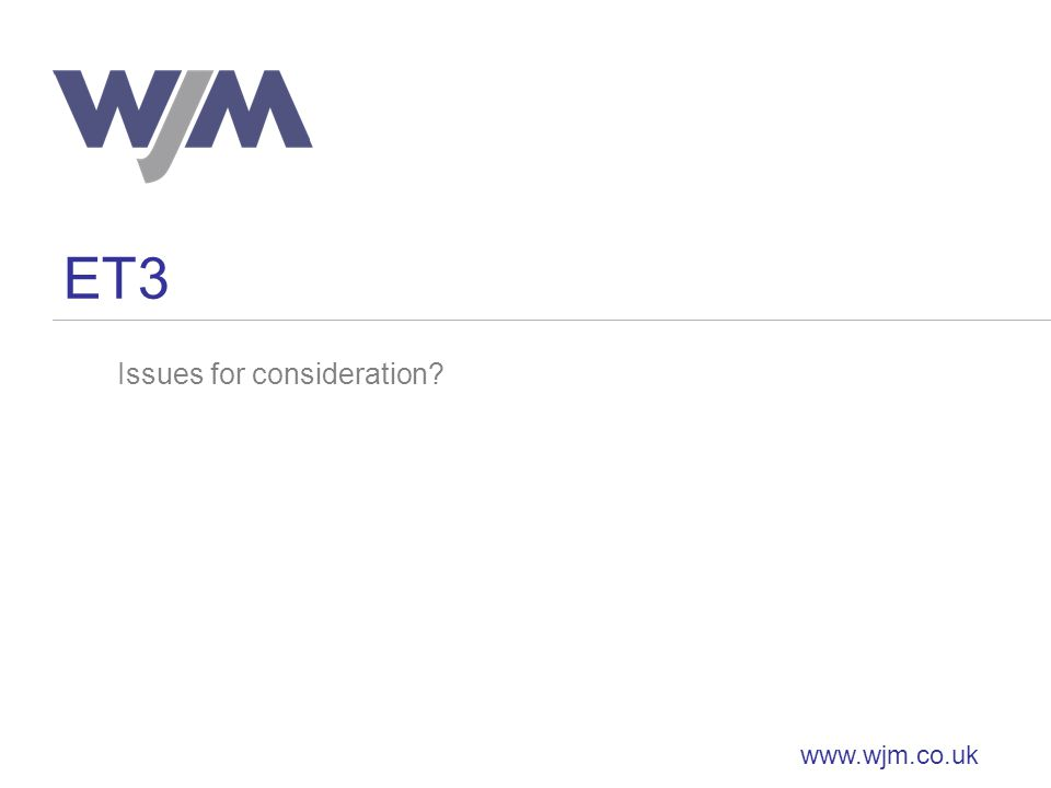 ET3 www.wjm.co.uk Issues for consideration