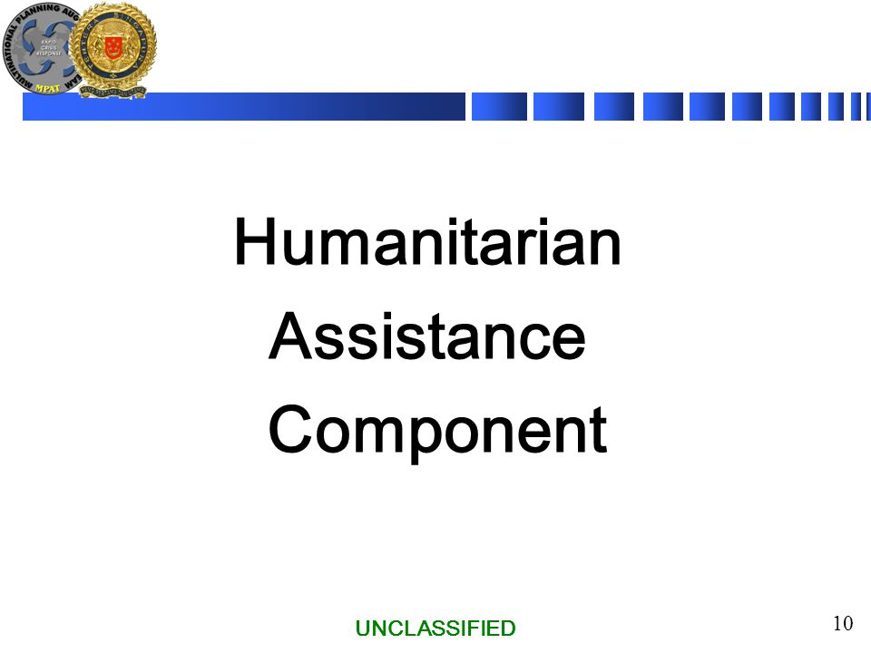 UNCLASSIFIED 10 Humanitarian Assistance Component