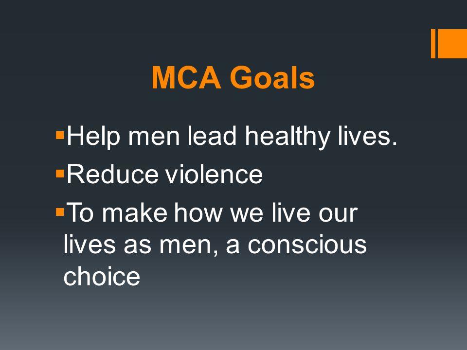 MCA Goals  Help men lead healthy lives.