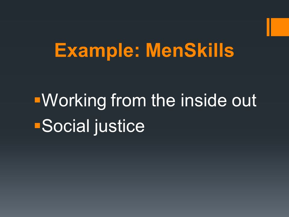 Example: MenSkills  Working from the inside out  Social justice