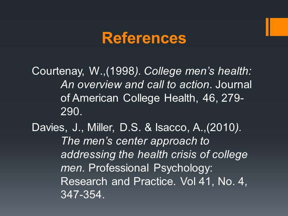 References Courtenay, W.,(1998).College men's health: An overview and call to action.
