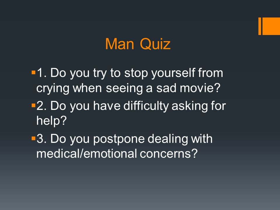 Man Quiz  1.Do you try to stop yourself from crying when seeing a sad movie.