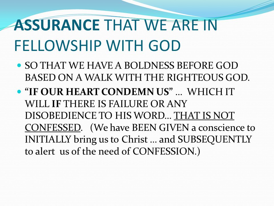 "ASSURANCE THAT WE ARE IN FELLOWSHIP WITH GOD SO THAT WE HAVE A BOLDNESS BEFORE GOD BASED ON A WALK WITH THE RIGHTEOUS GOD. ""IF OUR HEART CONDEMN US"" …"