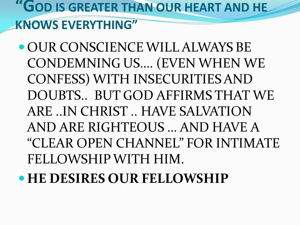 """G OD IS GREATER THAN OUR HEART AND HE KNOWS EVERYTHING"" OUR CONSCIENCE WILL ALWAYS BE CONDEMNING US…. (EVEN WHEN WE CONFESS) WITH INSECURITIES AND DO"