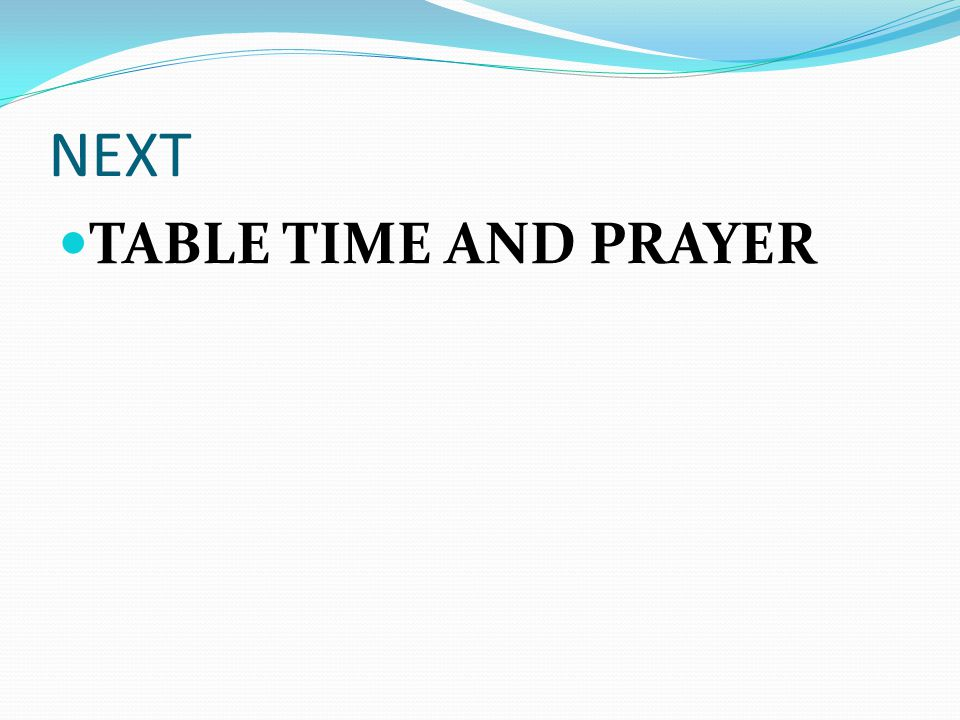 NEXT TABLE TIME AND PRAYER