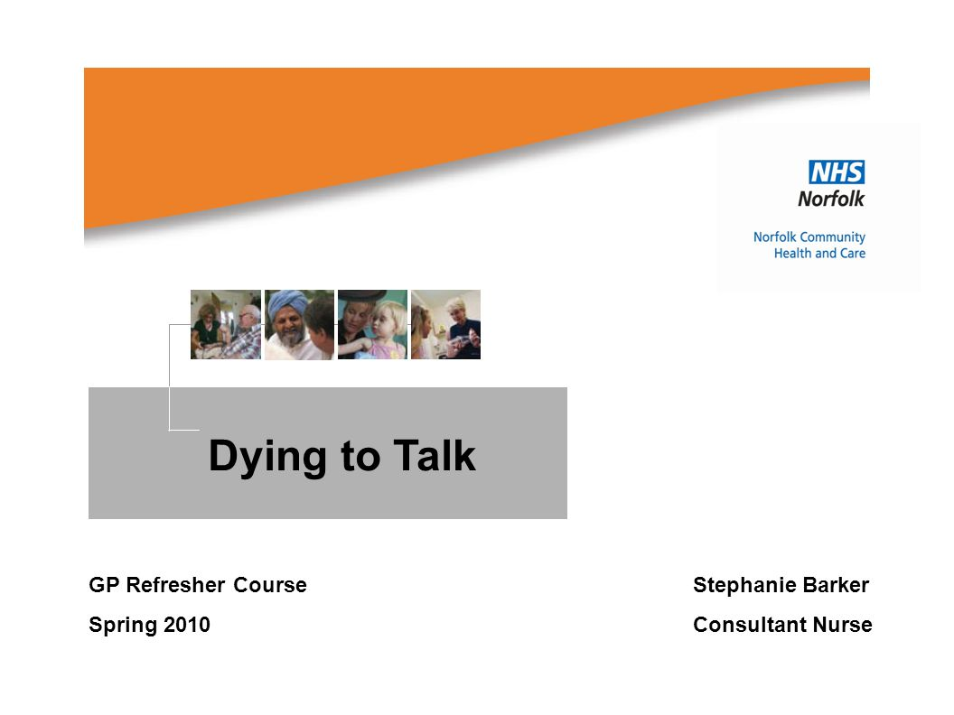Dying to Talk GP Refresher Course Stephanie Barker Spring 2010 Consultant Nurse