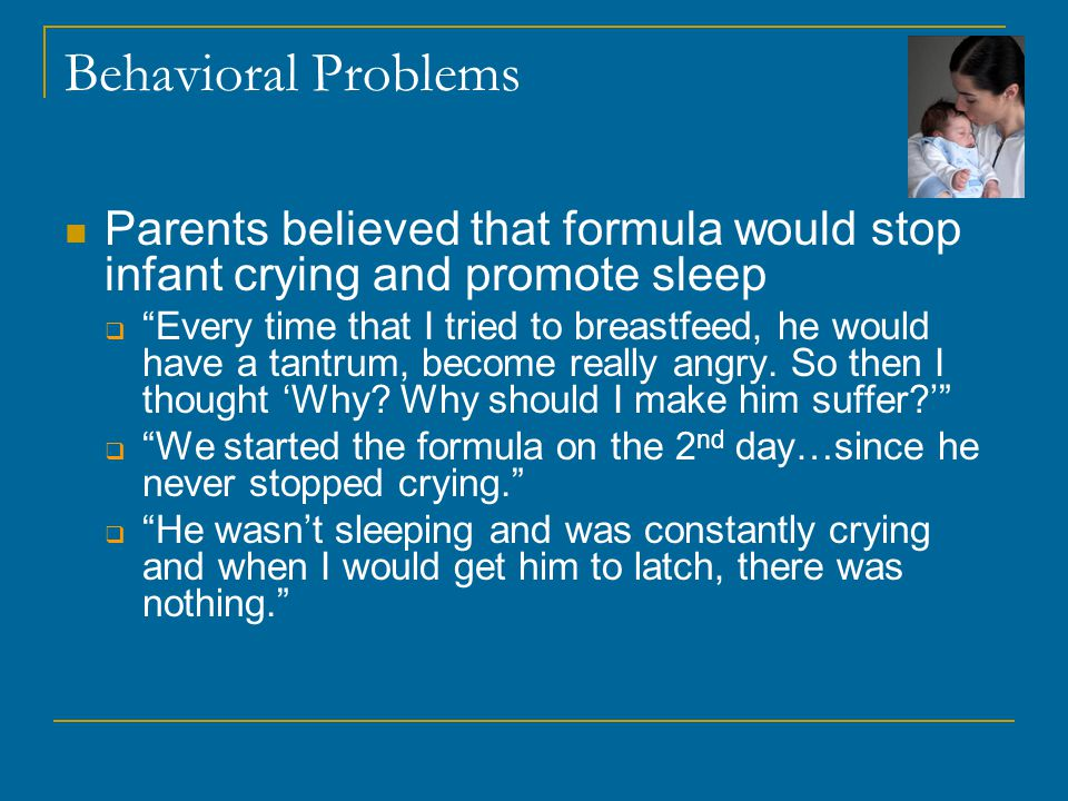 """Behavioral Problems Parents believed that formula would stop infant crying and promote sleep  """"Every time that I tried to breastfeed, he would have a"""