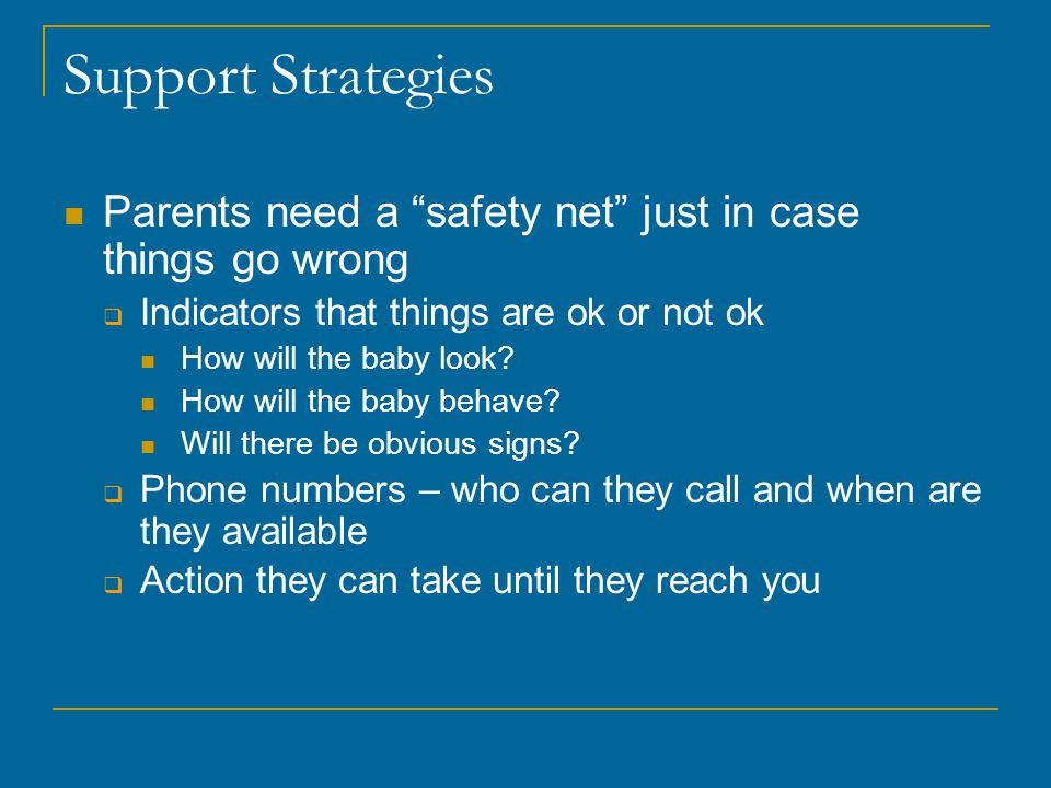 """Support Strategies Parents need a """"safety net"""" just in case things go wrong  Indicators that things are ok or not ok How will the baby look? How will"""