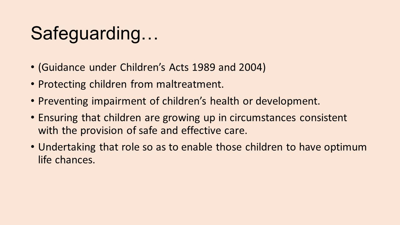 Safeguarding… (Guidance under Children's Acts 1989 and 2004) Protecting children from maltreatment.
