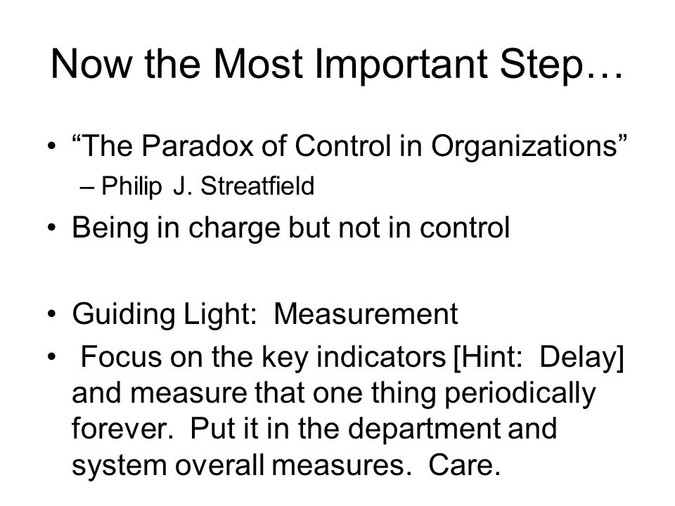 Now the Most Important Step… The Paradox of Control in Organizations –Philip J.