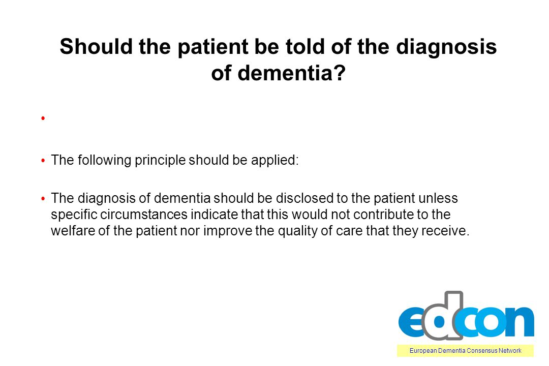 European Dementia Consensus Network Should the patient be told the diagnosis of dementia.