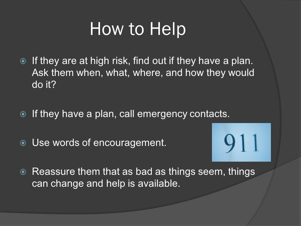 How to Help  If they are at high risk, find out if they have a plan.
