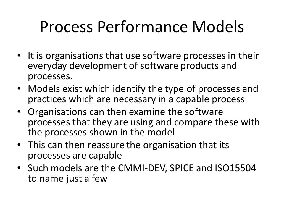 Process Performance Models It is organisations that use software processes in their everyday development of software products and processes. Models ex