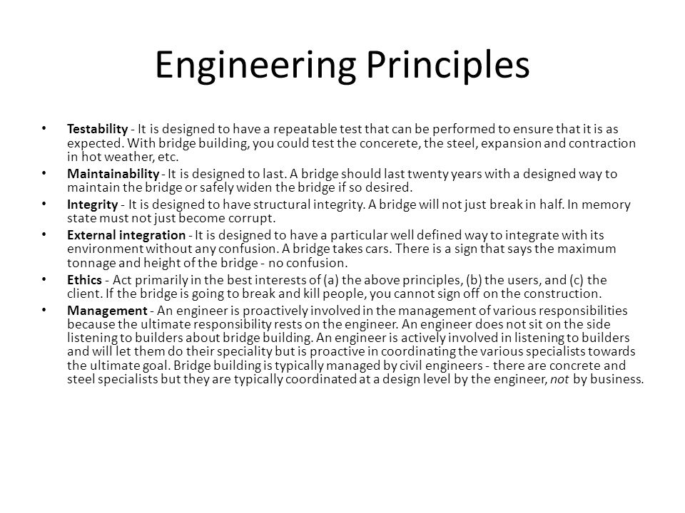 Engineering Principles Testability - It is designed to have a repeatable test that can be performed to ensure that it is as expected. With bridge buil