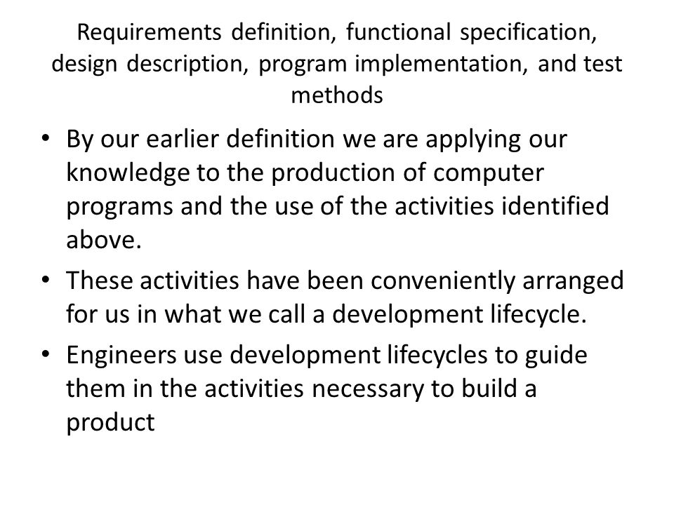 Requirements definition, functional specification, design description, program implementation, and test methods By our earlier definition we are apply