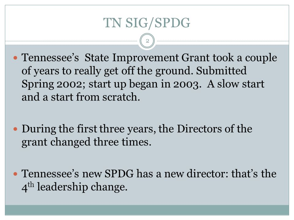 TN SIG/SPDG Tennessee's State Improvement Grant took a couple of years to really get off the ground.