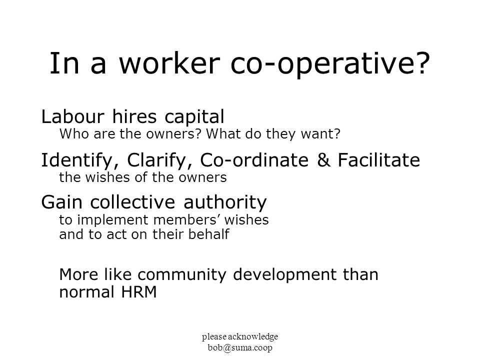 please acknowledge bob@suma.coop In a worker co-operative.