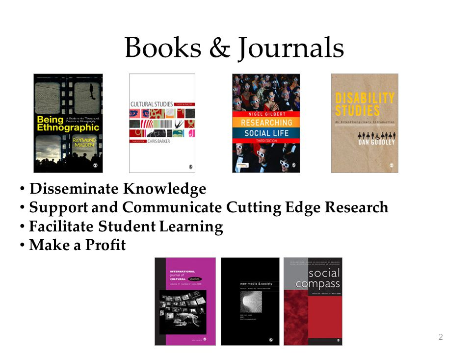 Books & Journals Disseminate Knowledge Support and Communicate Cutting Edge Research Facilitate Student Learning Make a Profit 2